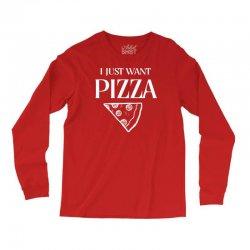 i just want pizza Long Sleeve Shirts   Artistshot