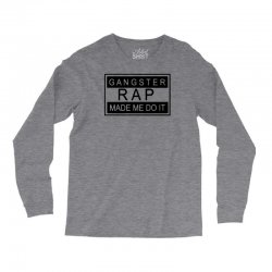 gangster rap made me do it Long Sleeve Shirts | Artistshot