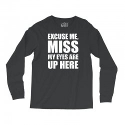 excuse me my eyes are up here Long Sleeve Shirts | Artistshot