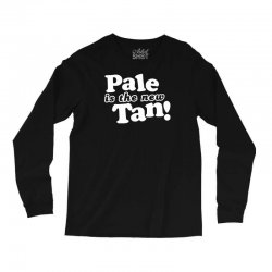 pale is the new tan! Long Sleeve Shirts | Artistshot