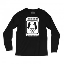 a dog is for life Long Sleeve Shirts | Artistshot