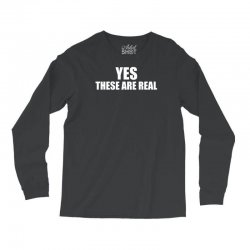 yes these are real funny Long Sleeve Shirts | Artistshot