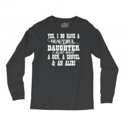 yes i do have a beautiful daughter a gun shovel funny Long Sleeve Shirts | Artistshot