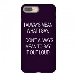 i always mean what i say iPhone 8 Plus Case | Artistshot