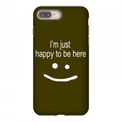 happy to be here iPhone 8 Plus Case | Artistshot