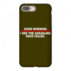 good morning i see the assassins have failed iPhone 8 Plus Case | Artistshot