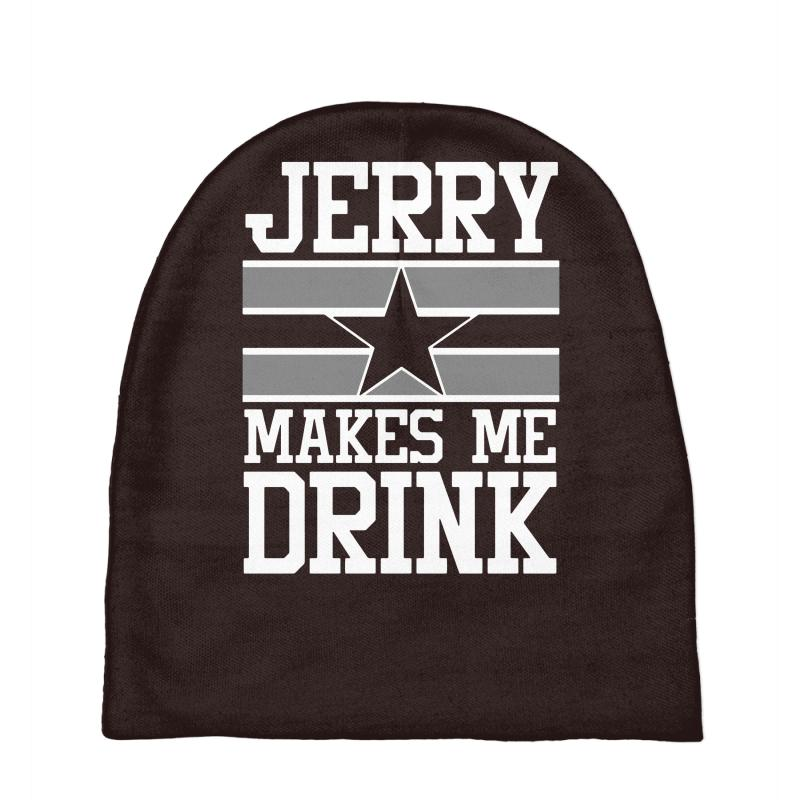 official photos 77c38 cc8ed Jerry Makes Me Drink Dallas Cowboys Baby Beanies. By Artistshot