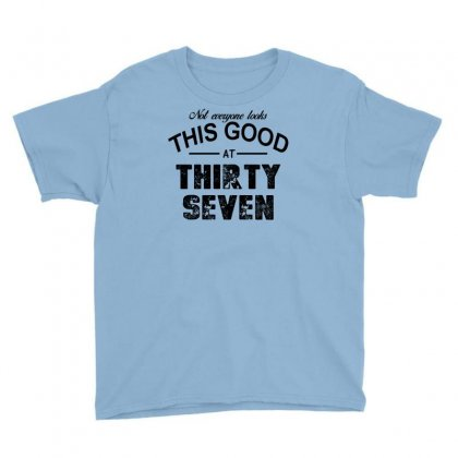 Not Everyone Looks This Good At Thirty Seven Youth Tee Designed By Killakam