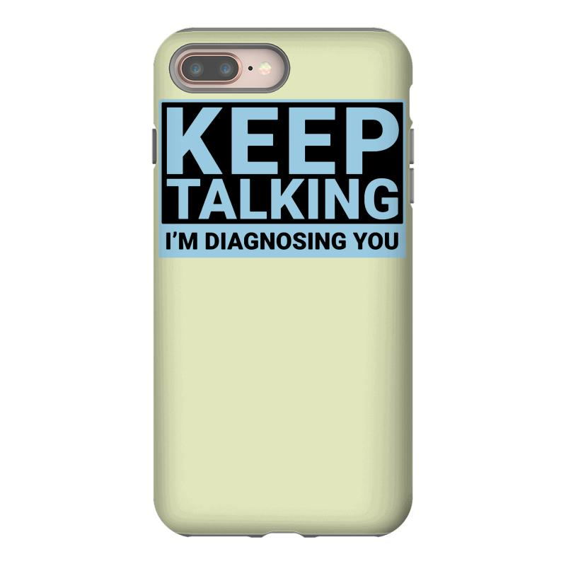 8b4b57782 Custom Keep Talking I M Diagnosing You Funny Iphone 8 Plus Case By ...