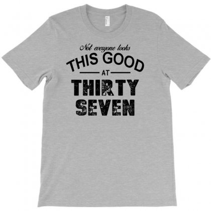 Not Everyone Looks This Good At Thirty Seven T-shirt Designed By Killakam