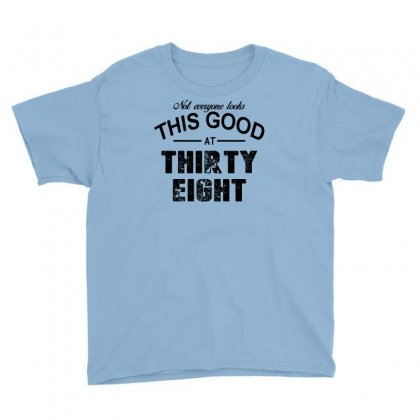 Not Everyone Looks This Good At Thirty Eight Youth Tee Designed By Killakam