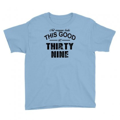 Not Everyone Looks This Good At Thirty Nine Youth Tee Designed By Killakam