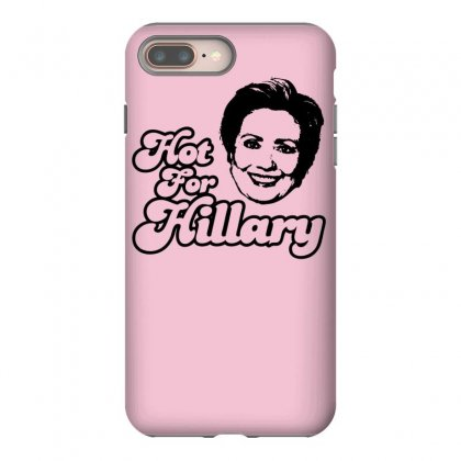 Hot For Hillary Iphone 8 Plus Case Designed By Specstore