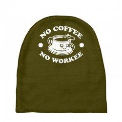 no coffee no workee Baby Beanies | Artistshot
