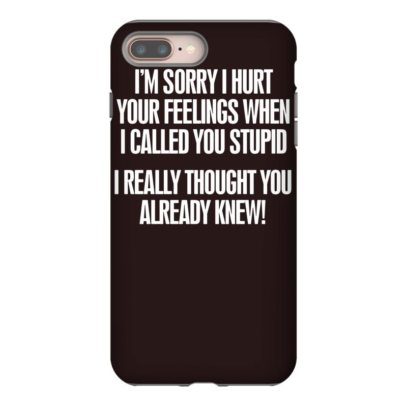 b206cb7a5 ... Dumb Iphone Cases: Custom Called You Stupid Iphone 8 Plus Case By Andini