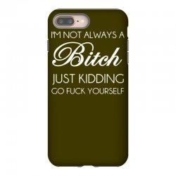 i'm not always a bitch just kidding iPhone 8 Plus Case | Artistshot