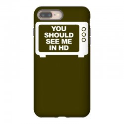 you should see me in hd iPhone 8 Plus Case | Artistshot
