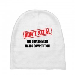 Don't Steal Government Hates Competition Baby Beanies | Artistshot