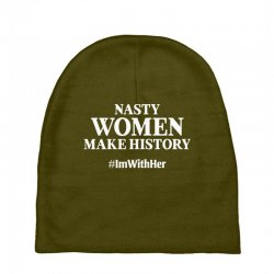 Nasty Women Make History Baby Beanies | Artistshot