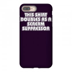this shirt also doubles as a scream suppressor iPhone 8 Plus Case | Artistshot