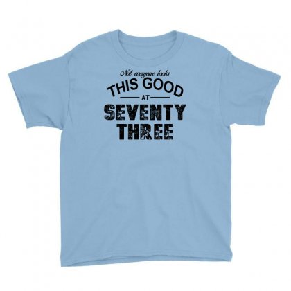 Not Everyone Looks This Good At Seventy Three Youth Tee Designed By Killakam