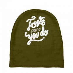love what you do Baby Beanies | Artistshot