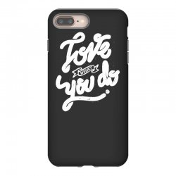 love what you do iPhone 8 Plus Case | Artistshot