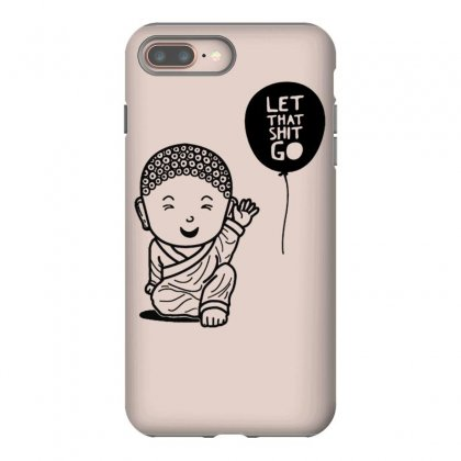 Let That Shit Go Iphone 8 Plus Case Designed By Tonyhaddearts