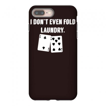 Fold Laundry Funny Poker Iphone 8 Plus Case Designed By Tonyhaddearts