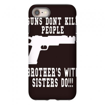 Guns Dont Kill People Brother With Sister Do Iphone 8 Case Designed By Killakam