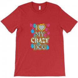 love my crazy dog T-Shirt | Artistshot