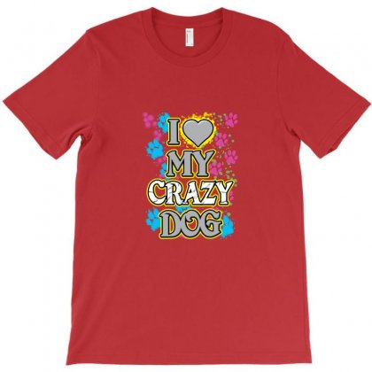 Love My Crazy Dog T-shirt Designed By Rita