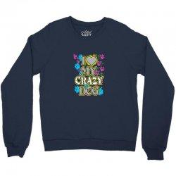 love my crazy dog Crewneck Sweatshirt | Artistshot