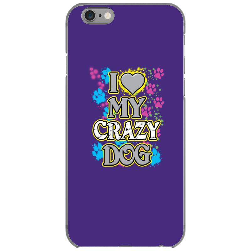 a139865db Custom Love My Crazy Dog Iphone 6/6s Case By Rita - Artistshot