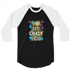 love my crazy dog 3/4 Sleeve Shirt | Artistshot