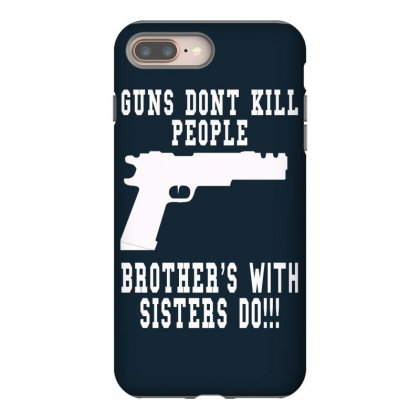 Guns Dont Kill People Brother With Sister Do Iphone 8 Plus Case Designed By Killakam