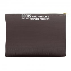 geeks are for life not just computer problems Accessory Pouches | Artistshot