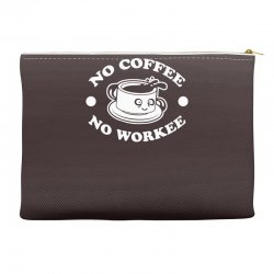no coffee no workee Accessory Pouches | Artistshot