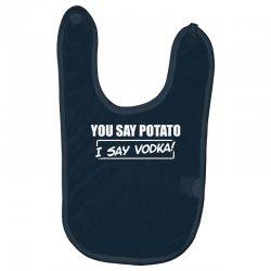you say potato, i say vodka Baby Bibs | Artistshot