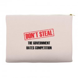 Don't Steal Government Hates Competition Accessory Pouches | Artistshot