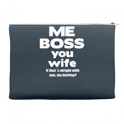 Me Boss You Wife T Shirt Gift Slogan Husband Married Accessory Pouches Designed By Gematees
