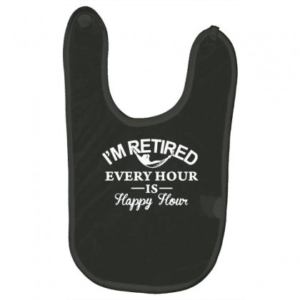I'm Retired Every Hour Is Happy Hour Baby Bibs Designed By Tonyhaddearts