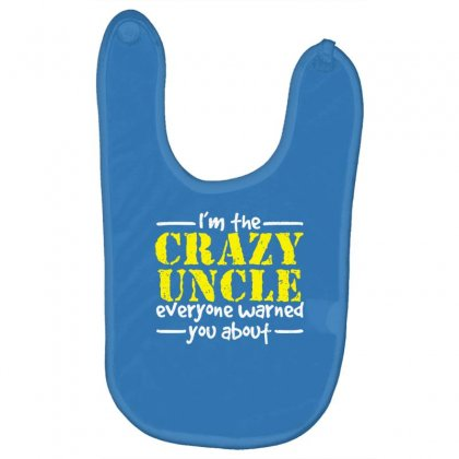I'm The Crazy Uncle Everyone Warned You About Baby Bibs Designed By Gematees