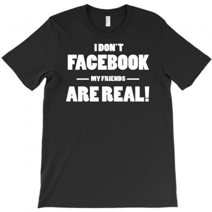 Funny Facebook My Friends Are Real T-shirt Designed By Mdk Art