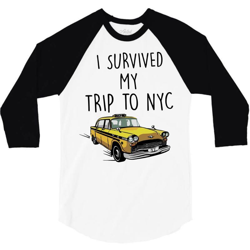 Custom I Survived My Trip To Nyc 3 4 Sleeve Shirt By Sbm052017 ... 9b436d47c0e