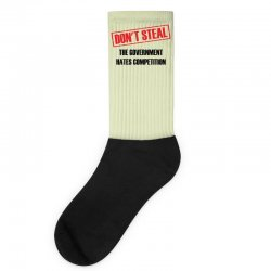 Don't Steal Government Hates Competition Socks | Artistshot