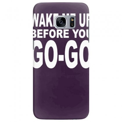 Wake Me Up Before You Go Go Samsung Galaxy S7 Edge Case Designed By Tonyhaddearts