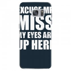 excuse me my eyes are up here Samsung Galaxy S7 Case | Artistshot