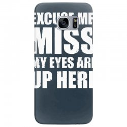 excuse me my eyes are up here Samsung Galaxy S7 Edge Case | Artistshot