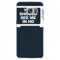 you should see me in hd Samsung Galaxy S7 Case | Artistshot
